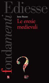 """Su """"Le eresie medievali"""" di Irene Bueno"""