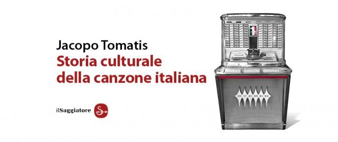 """Su """"Storia culturale della canzone italiana"""" di Jacopo Tomatis"""