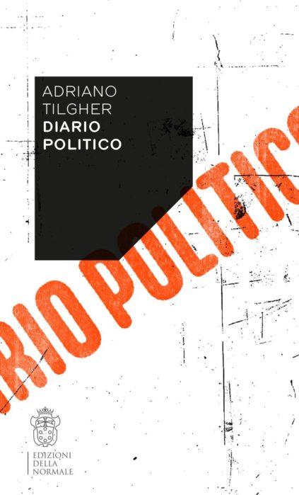"""Una nuova edizione del """"Diario politico"""" di Adriano Tilgher"""